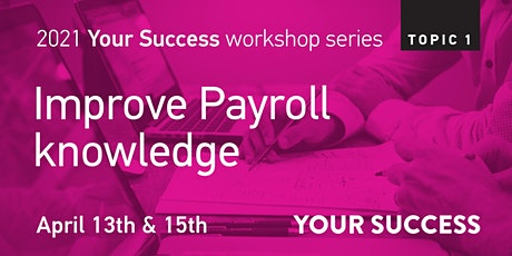 Your Success Business Workshop: Improve Payroll Knowledge tickets