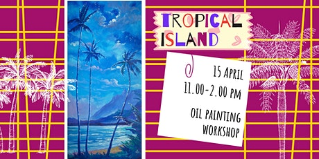 TROPICAL ISLAND- oil painting social workshop tickets