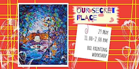 OUR SECRET PLACE - oil painting social workshop tickets