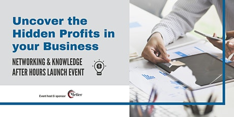 Uncover the Hidden Profits in your Business - After Hours Launch Event tickets