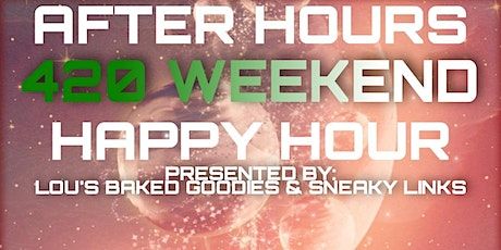 AFTER HOURS 420 WEEKEND HAPPY HOUR tickets