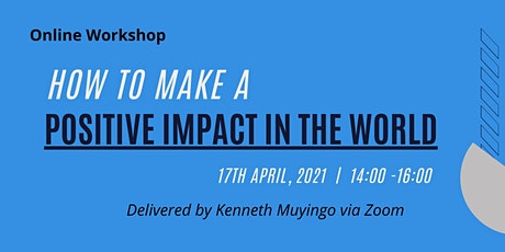 HOW TO CREATE A POSITIVE IMPACT IN THE WORLD tickets