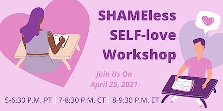 SHAMEless SELF-love Workshop tickets