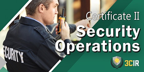 Certificate II in Security Operations (CPP20218) Training - 3CIR tickets