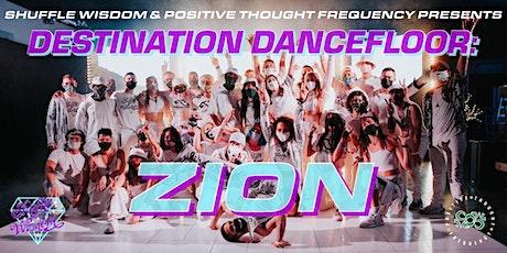 Destination Dancefloor:  Zion tickets