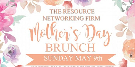 THE RESOURCE NETWORKING FIRM'S 1ST ANNUAL MOTHER'S DAY BRUNCH tickets