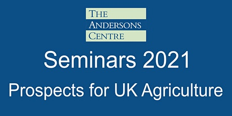 Andersons Seminar 2021 - Prospects for UK Agriculture - London tickets
