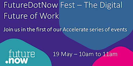FutureDotNow Fest Accelerate Event - Digital Future of Work tickets