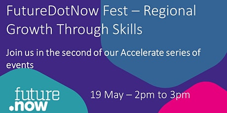 FutureDotNow Fest Accelerate Event - Regional Growth through Digital Skills tickets