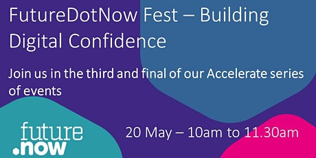 FutureDotNow Fest Accelerate Event - Building Digital Confidence tickets