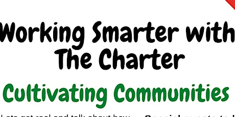 Working Smarter with the Charter; Cultivating Communities tickets