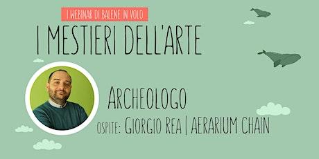 Scopri il mestiere di ARCHEOLOGO con Giorgio Rea biglietti
