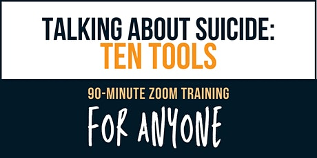 Talking about Suicide: Ten Tools - online training FOR ANYONE tickets