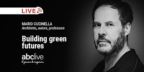 Mario Cucinella - Building green futures biglietti