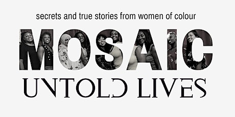 MOSAIC Untold Lives - Secrets & True Stories from Women of Color tickets