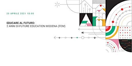 Educare al Futuro: 2 anni di Future Education Modena (FEM) biglietti
