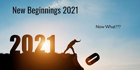 2021 New Beginnings:  NOW WHAT? tickets