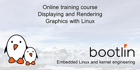 Bootlin Displaying and Rendering Graphics with Linux Training Seminar tickets