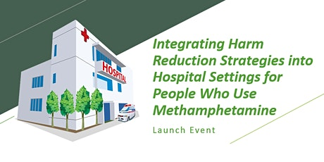 Methamphetamine Harm Reduction Strategies in Hospitals - Launch Event tickets