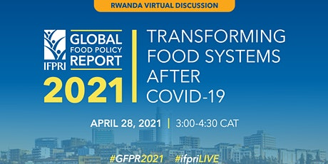 IFPRI Global Food Policy Report 2021 Rwanda Virtual Discussion tickets