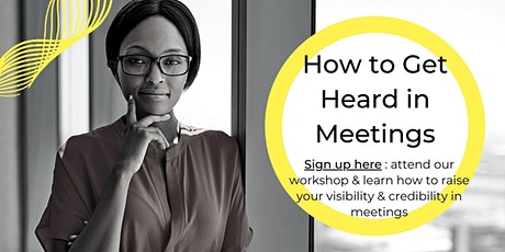 Influential Leadership for Women Series - How to Get Heard in Meetings tickets