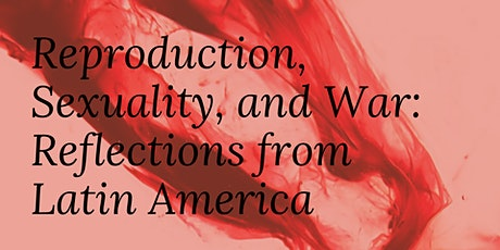 Reproduction, Sexuality, and War: Reflections from Latin America tickets