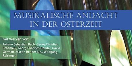 Kirchenmusikalische Andacht in der Osterzeit am18.04.2021 Tickets