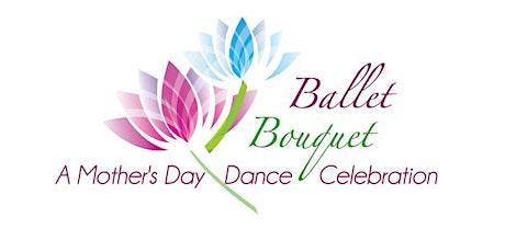 Ballet Bouquet: A Mother's Day Dance Celebration tickets