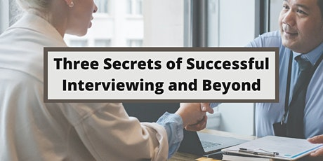 Three Secrets of Successful Interviewing and Beyond tickets