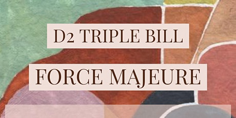 Force Majeure - A D2 Triple Bill tickets