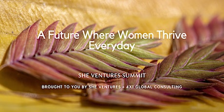 She Ventures Summit-- A Future Where Women  Thrive Everyday tickets