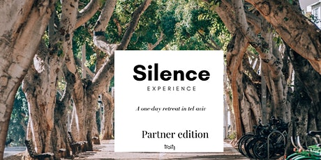 Silence Experience - A day retreat in Tel Aviv (PARTNER EDITION) tickets