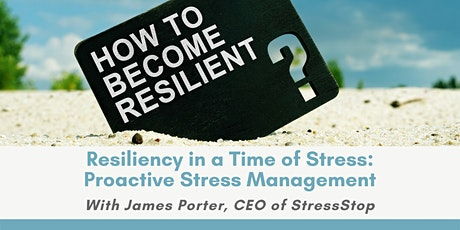 Resiliency in a Time of Stress: Proactive Stress Management - James Porter tickets