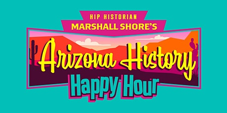 Copy of Copy of Arizona History Happy Hour #2.16 tickets