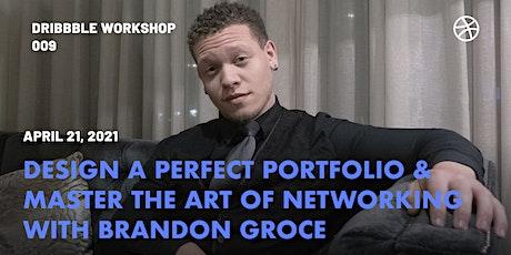 Design a Perfect Portfolio & Master the Art of Networking - Brandon Groce tickets