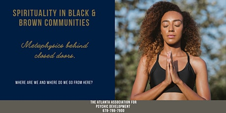 Spirituality In Black  & Brown Communities-Metaphysics Behind Closed Doors. tickets