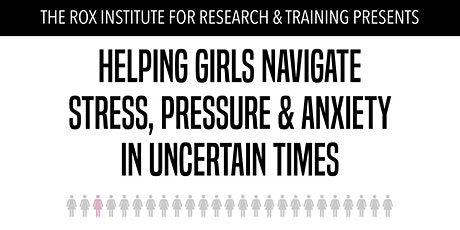 Helping Girls Navigate Stress, Pressure & Anxiety in Uncertain Times tickets