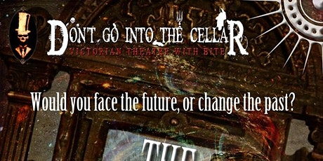 Don't Go Into The Cellar! Theatre - The Time Machine tickets