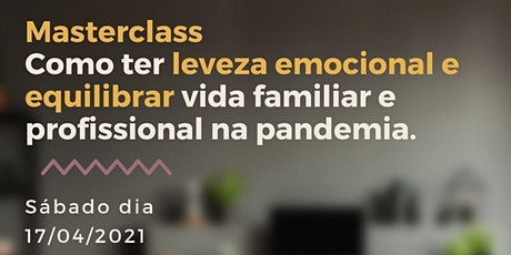 Leveza emocional e equilíbrio da vida familiar e profissional na pandemia. ingressos