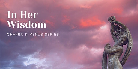In Her Wisdom - Chakra Series tickets