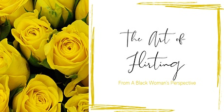 The Art of Flirting: From a Black Woman's Perspective tickets