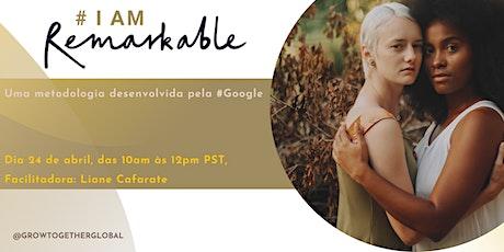 #IamRemarkable (workshop Google, facilitado por Liane Cafarate) boletos