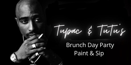 Tupac & TuTu's Brunch Day Party Paint & Sip tickets