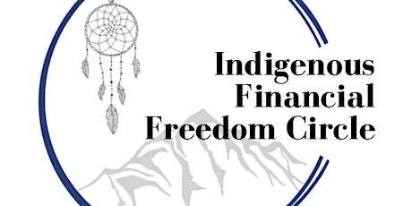 Indigenous Financial Freedom Circle - No More Paycheck to Paycheck tickets