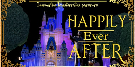 """Happily Ever After"" Presented by Innovation Imagineering tickets"