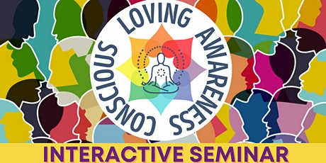 Consciousness, Awareness, Love:  An interactive seminar tickets