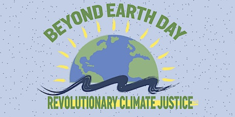 Beyond Earth Day 2021: Revolutionary Climate Justice tickets