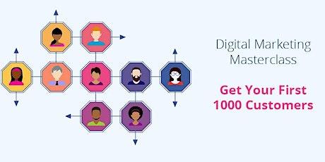Digital Marketing Masterclass:Get Your First 1,000 Customers tickets
