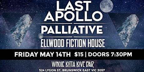 The Last Apollo + Palliative + Ellwood Fiction House tickets