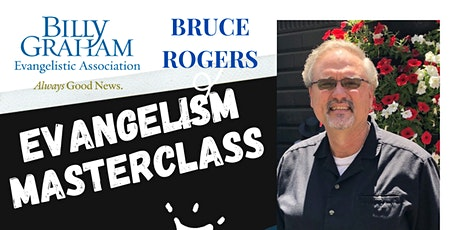 Evangelism Masterclass with Bruce Rogers  (Billy Graham E. Association) tickets